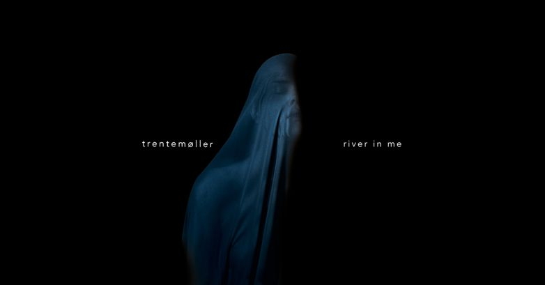 [New Track] Trentemøller - River in Me feat. Jehnny Beth