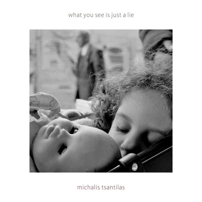 Michalis Tsantilas |  What You See Is Just A Lie